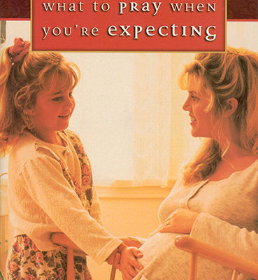What To Pray When You're Expecting